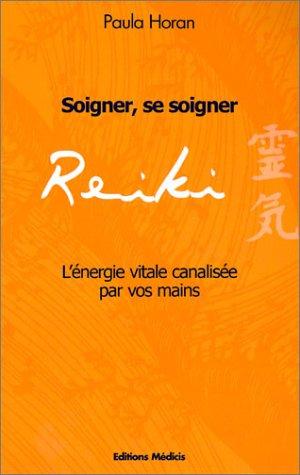 Reiki : Soigner, se soigner - L'énergie vitale canalisée par vos mains par Paula Horan