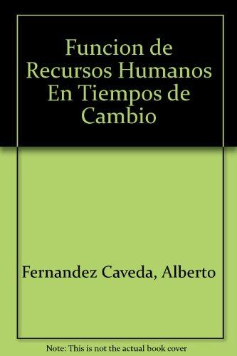 La funcion de los recursos humanosen tiempos de cambio por Alberto Fernandez Caveda