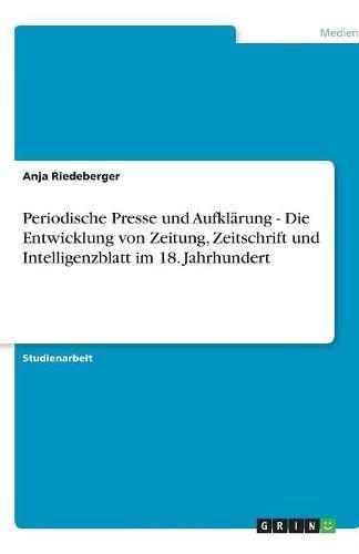Periodische Presse und Aufklärung - Die Entwicklung von Zeitung, Zeitschrift und Intelligenzblatt im 18. Jahrhundert