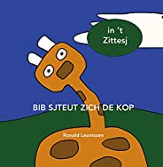Bib sjteut zich de kop: in 't Zittesj (Bib de giraf - kinderprentenboeken in diverse ta