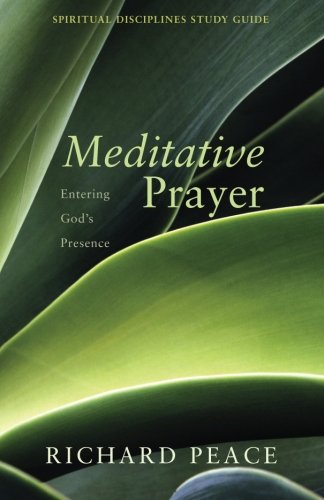 Meditative Prayer: Entering God's Presence (Spiritual Disciplines Study Guide)