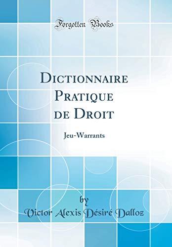 Dictionnaire Pratique de Droit: Jeu-Warrants (Classic Reprint)