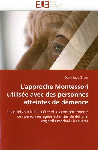 L'approche Montessori utilisée avec des personnes atteintes de démence: Les effets sur le bien-être et les comportements des personnes âgées atteintes de déficits  cognitifs modérés à sévères