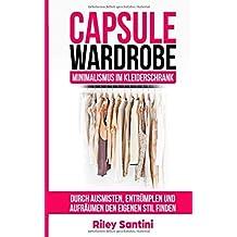 Capsule Wardrobe: Minimalismus im Kleiderschrank, durch ausmisten, entrümpeln und aufräumen den eigenen Stil finden