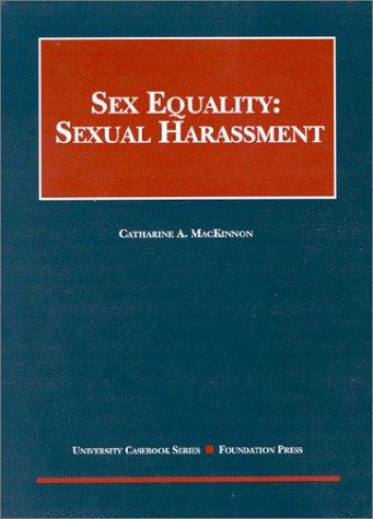 MacKinnon's Sex Equality: Sexual Harassment (University Casebooks)