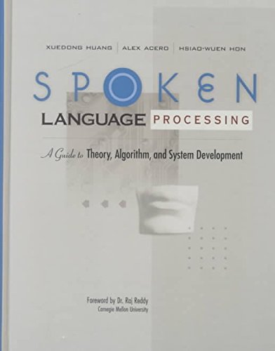 [(Spoken Language Processing: A Guide to Theory, Algorithm and System Development)] [by: Xuedong Huang]