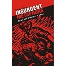 Insurgent Metaphors: Essays on Culture and Class