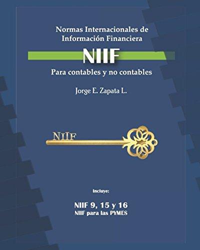 Normas Internacionales de Información Financiera (NIIF) para contables y no contables.: Las claves para dominar las NIIF por Jorge Eduardo Zapata Lara