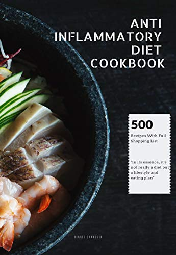 ANTI- INFLAMMATORY DIET COOKBOOK: 500 BEST RECIPES WITH FULL SHOPPING LIST (English Edition)