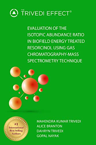 Evaluation of the Isotopic Abundance Ratio in Biofield Energy Treated Resorcinol Using Gas Chromatography-Mass Spectrometry Technique (English Edition)