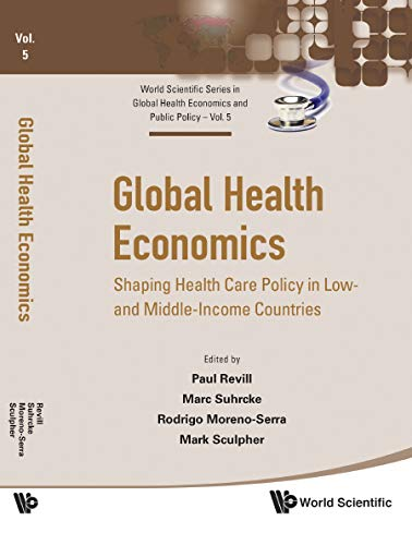 Global Health Economics: Shaping Health Care Policy in Low- And Middle-Income Countries (World Scientific Series in Global Health Economics and Public Policy, Band 5)