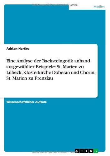 Eine Analyse der Backsteingotik anhand ausgewählter Beispiele: St. Marien zu Lübeck, Klosterkirche...