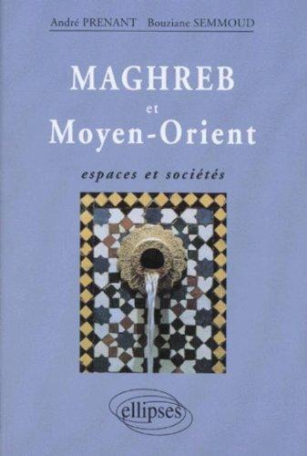 Maghreb et Moyen-Orient: Espaces et sociétés