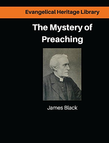 The Mystery of Preaching: How to Write and Deliver Sermons (Evangelical Heritage Library Book 1)