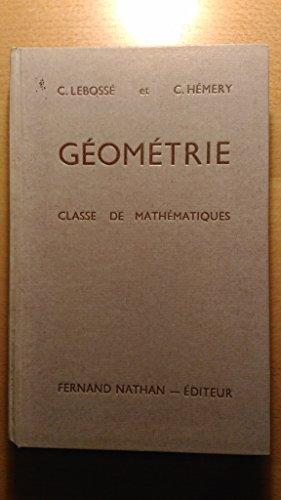 C. Lebossé,... C. Hémery. Géométrie : Classe de mathématiques. Programmes de 1945 par Camille Lebossé