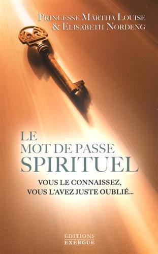 Le mot de passe spirituel : Le seul moyen de communiquer avec la sagesse de notre coeur par Princesse Märtha Louise, Elisabeth Nordeng