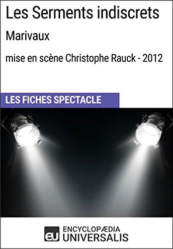 Les Serments indiscrets (Marivaux - mise en scène Christophe Rauck - 2012): Les Fiches Spectacle d'Universalis par Encyclopaedia Universalis