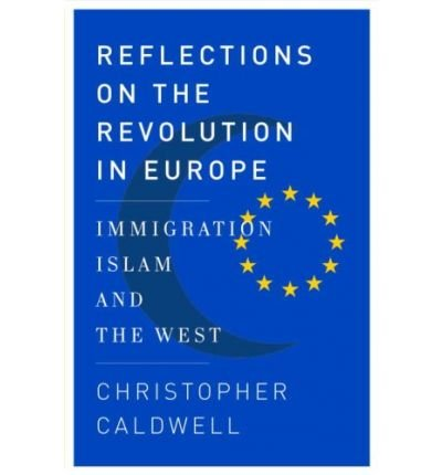 [( Reflections on the Revolution in Europe: Immigration, Islam, and the West )] [by: Christopher Caldwell] [Jul-2009]