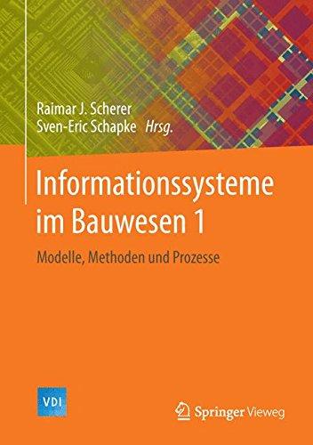 Informationssysteme im Bauwesen 1: Modelle, Methoden und Prozesse (VDI-Buch)