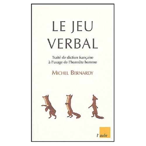Le jeu verbal : Traité de diction française à l'usage de l'honnête homme