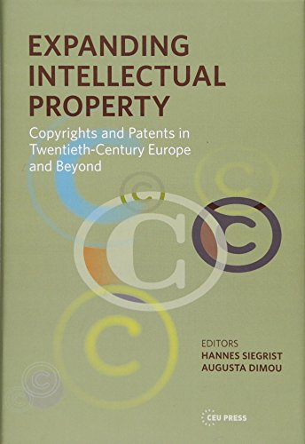 Expanding Intellectual Property: Copyrights and Patents in 20th Century Europe and Beyond (Leipzig Studies on the History and Culture of East-Central Europe)