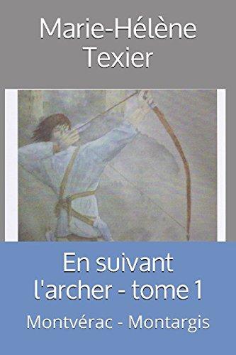 En suivant l'archer - tome 1: Montvérac - Montargis par Marie-Hélène Texier
