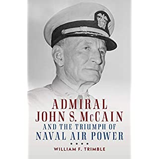 Admiral John S. McCain and the Triumph of Naval Air Power (Studies in Naval History and Sea Power)