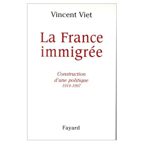 LA FRANCE IMMIGREE. Construction d'une politique 1914-1997