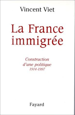 LA FRANCE IMMIGREE. Construction d'une politique 1914-1997