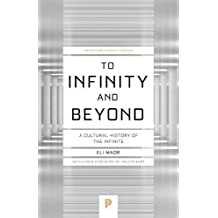 To Infinity and Beyond: A Cultural History of the Infinite (Princeton Science Library)