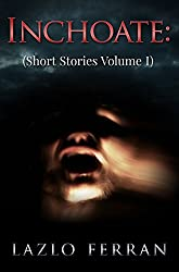 Inchoate: (Short Stories Volume I) (English Edition)