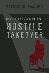 Hostile Takeover: Volume 3 (How to Succeed in Evil) by Patrick E McLean (2014-11-04)