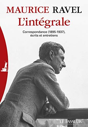L'intégrale - Correspondance (1895-1937) écrits et entretiens par Maurice Ravel