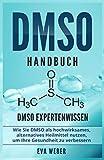 DMSO Handbuch: DMSO Expertenwissen. Wie Sie DMSO als hochwirksames, alternatives Heilmittel nutzen, um Ihre Gesundheit zu verbessern - Eva Weber