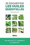 Se soigner par les huiles essentielles - Pourquoi et comment ça marche ? - Format Kindle - 9782268101774 - 16,99 €