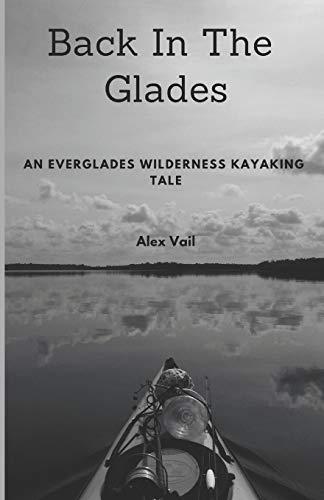 Back In The Glades: An Everglades Wilderness Kayaking Tale (Kajak-angeln Florida)