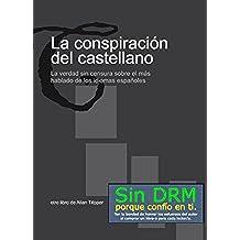 La conspiración del castellano: La verdad sin censura sobre el más hablado de los idiomas españoles