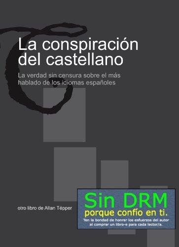 La conspiración del castellano: La verdad sin censura sobre el más hablado de los idiomas españoles por Allan Tépper