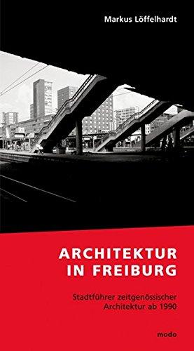 Architektur in Freiburg. Stadtführer zeitgenössischer Architektur ab 1990
