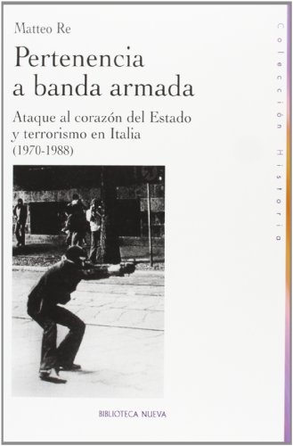 Pertenencia a banda armada: Ataque al corazón del Estado y terrorismo en Italia (1970-1988) (HISTORIA)