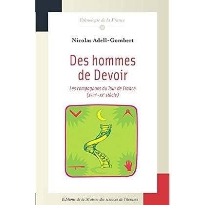 Des hommes de Devoir: Les compagnons du Tour de France (XVIIIe-XXe siècles) (Ethnologie de la France t. 30)