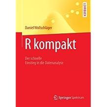 R Kompakt: Der Schnelle Einstieg in die Datenanalyse (Springer-Lehrbuch) (German Edition)