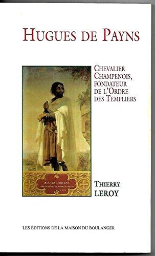 Hugues de Payns : Chevalier champenois, fondateur de l'Ordre des Templiers