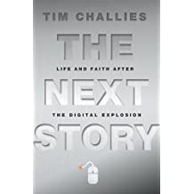 The Next Story: Life and Faith after the Digital Explosion by Tim Challies (2011-04-19)