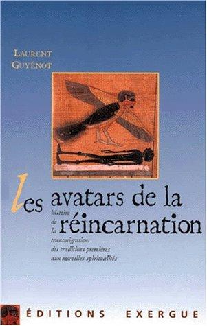 Les avatars de la réincarnation. Des traditions premières aux nouvelles spiritualités