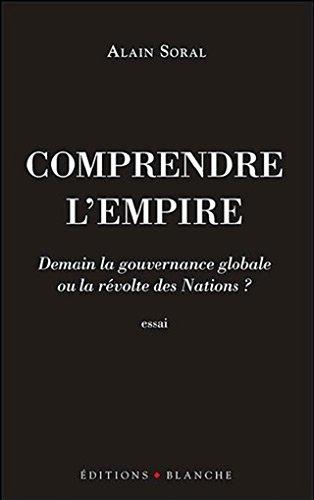 Comprendre l'Empire: Demain la Gouvernance Mondiale ou la Révolte des Nations ?  (French Edition)