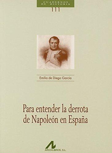 Para entender la derrota de Napoleón en España (Cuadernos de historia)