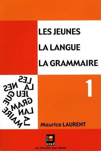 Les jeunes, la langue, la grammaire : Volume 1, Catégories de mots, fonctions dans la phrase
