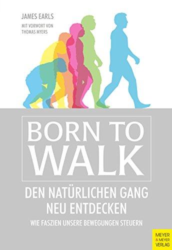 Born to Walk: Den natürlichen Gang neu entdecken (Myers Anatomy Trains Tom)