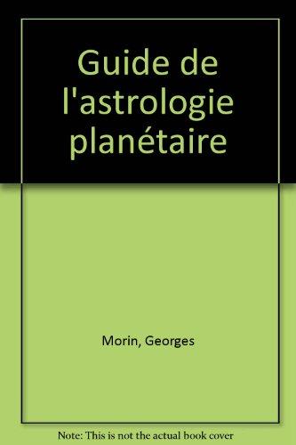 Guide de l'astrologie planétaire par Georges Morin
